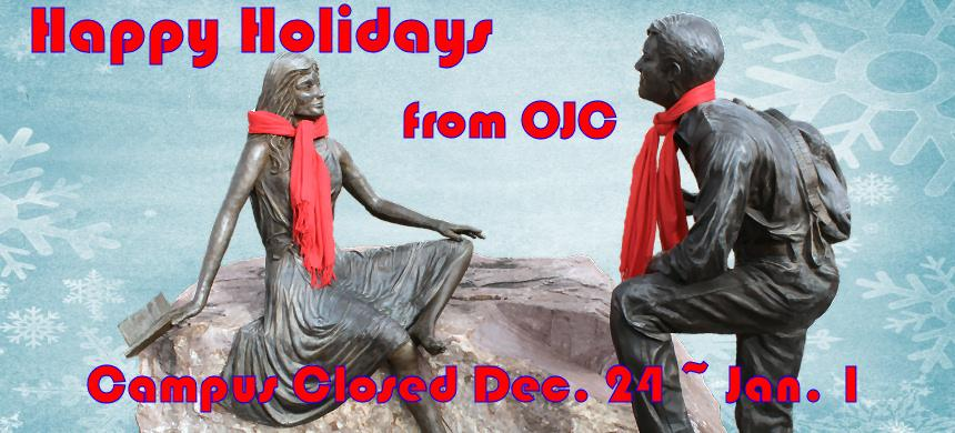 Happy Holidays from OJC! Campus will be closed from Dec. 24th, 2018  thru Jan. 1st, 2019. Campus will reopen Jan. 2nd.